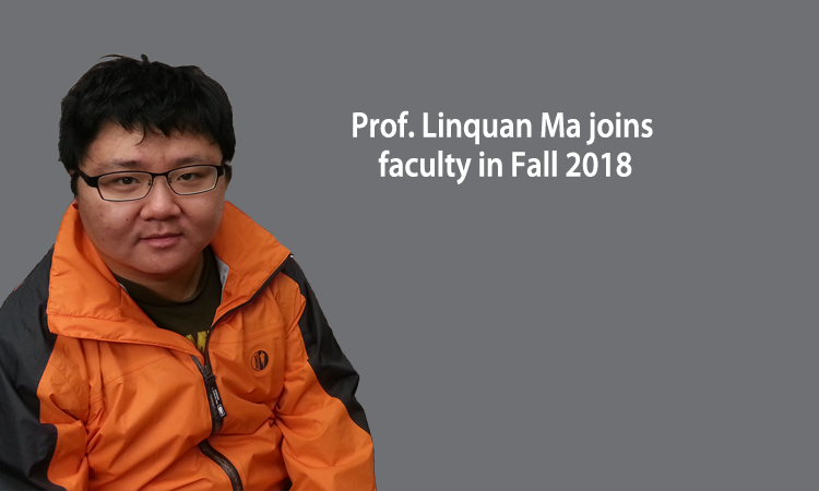 Assistant Professor Linquan Ma to join faculty in August 2018