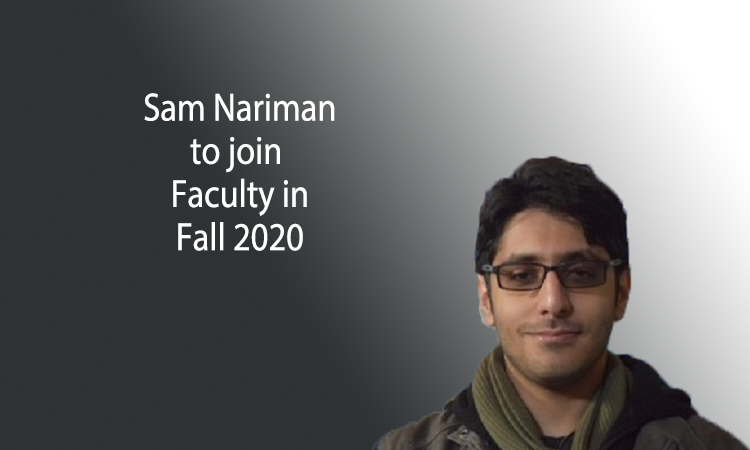Sam Nariman to join Faculty in Fall 2020